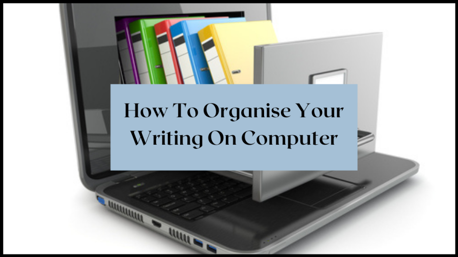 How to organise your writing on computer