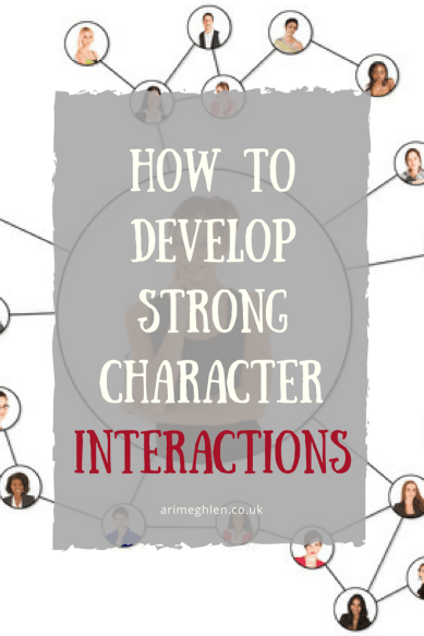 How to develop strong character interactions.