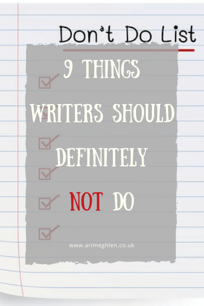 Banner 9 things writers should definitely not do. The Don't Do List.