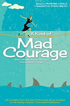 Anthology: A king of mad courage. Short stories about mothers. Book cover