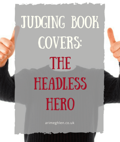 Fiction Writers Blog Hop. Judging Book Covers: The Headless Hero. What I hate about some book covers