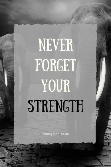 Banner - never forget your strength. When people hurt us, remember we are stronger than we realise