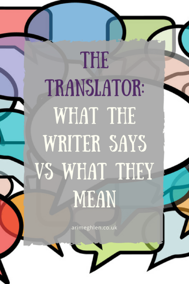 Banner - The translator: What the writer says vs what they mean. A silly post.