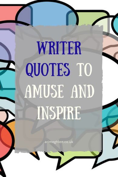 A collection of quotes from writers about writing to amuse and inspire