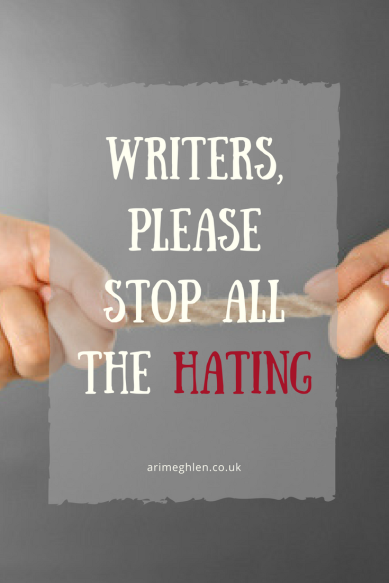 Title Image: Writers, please stop all the hating. Writers should unite, support and encourage each other, not tear each other down.