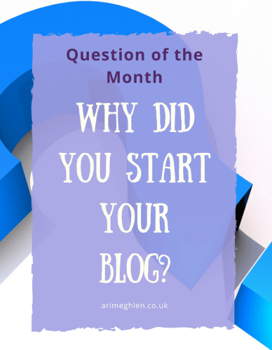 Banner - question of the month - Why did you start your blog?  What made you want to be a blogger?