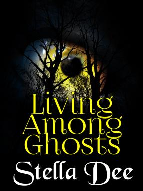 book cover Living Among Ghosts by Stella Dee