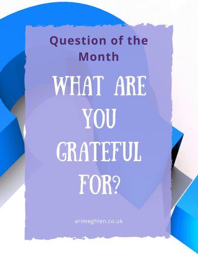 Question of the month: What are you grateful for? Share something you are grateful for.