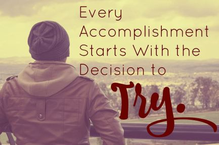 Quote image Every Accomplishment starts with the decision to Try