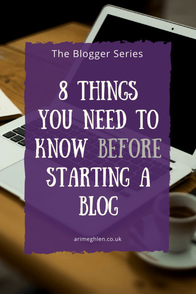 The Blogger Series: 8 things you need to know before starting a blog