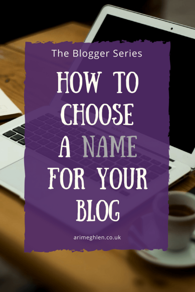 Banner image: The Blogger Series - How to choose a name for your blog.
