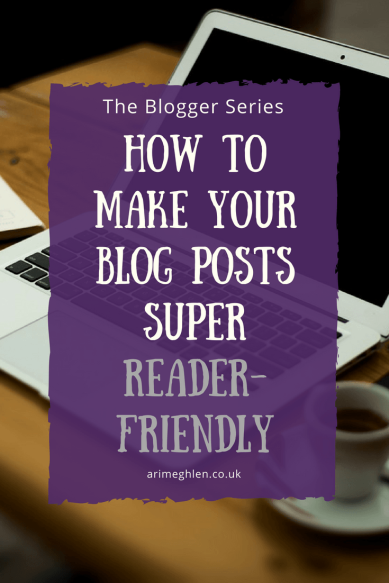 Blogger Series: How to make your blog posts super reader-friendly. What to consider with your blog post layouts