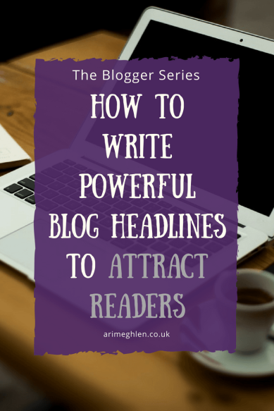 Blogger Series: How to write powerful blog headlines to attract readers