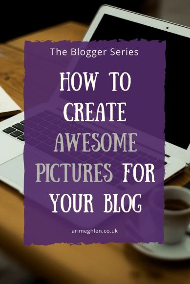 Blogger Series: How to create awesome pictures for your blog