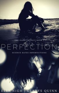 Book cover: The Oasis Project book 1. Perfection by Ella Nigh & Gladys Quinn