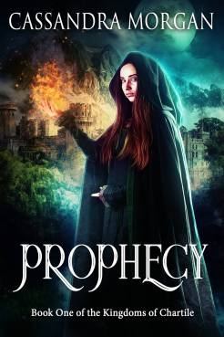 Book Cover: Prophecy by Cassandra Morgan. Book one of the Kingdoms of Chartile