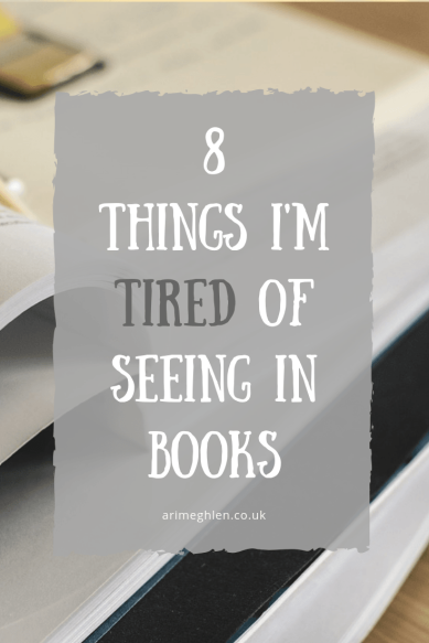 8 Things I'm tired of seeing in books.
