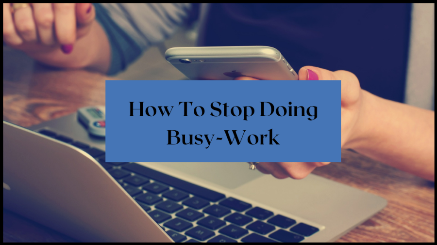 How to stop doing busy-work
