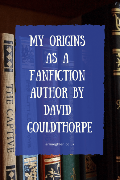 My Origins as a FanFiction Author by David Gouldthorpe