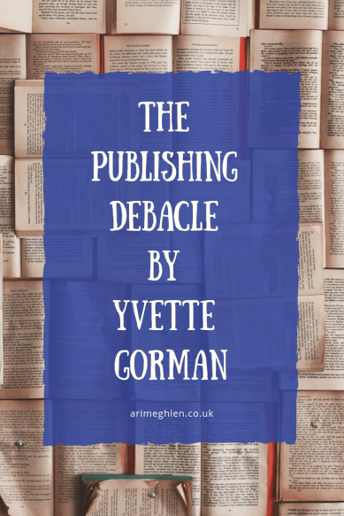 The Publishing Debacle by author Yvette Gorman. When publishing goes wrong. Dealing with vanity presses. Image of books by Pixabay