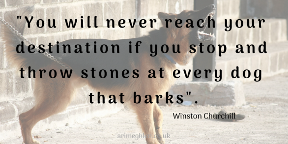 "Quote by Winston Churchill - ""you will never reach your destination if you stop and throw stones at every dog that barks"""