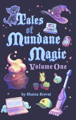 Book cover Tales of Mundane Magic Volume One by Shaina Krevat