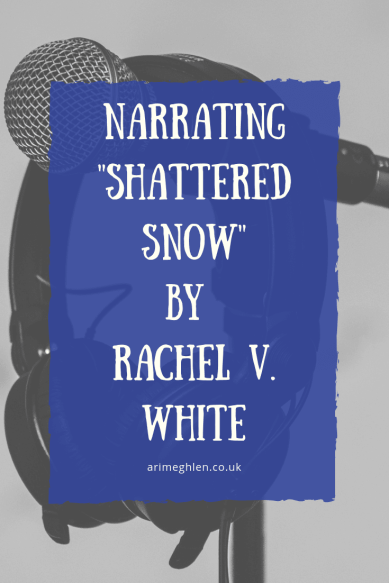 "Banner - Narrating ""Shattered Snow"" by Rachel V. White.  Guest post."
