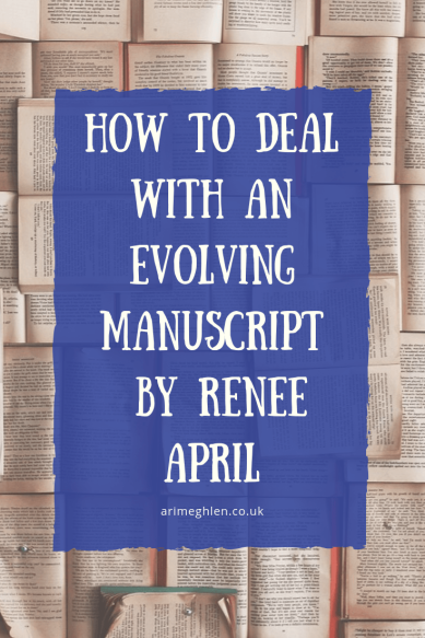 Banner - How to deal with an evolving manuscript by writer Renee April