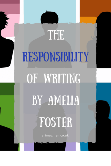 The Responsibility of Writing by Amelia Foster. Guest poster.