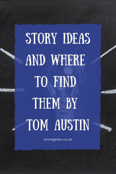 Banner - Story Ideas and Where to find them by Tom Austin