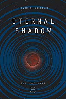 Book cover Eternal Shadow by Trevor B. Williams.  Fall of Gods Book 1