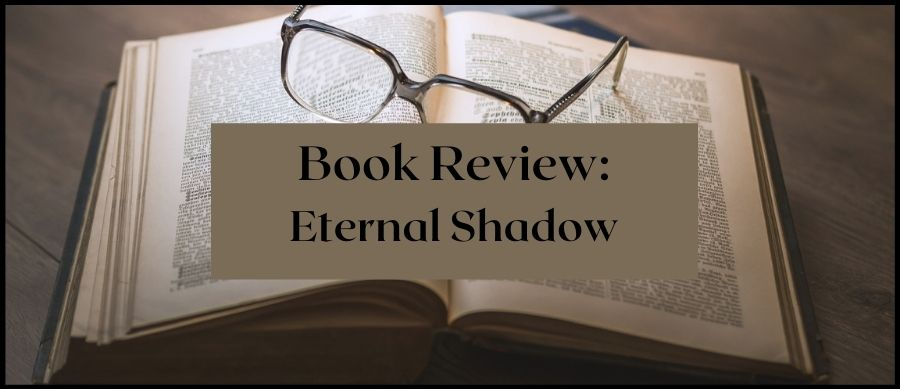Book Review: Eternal Shadow