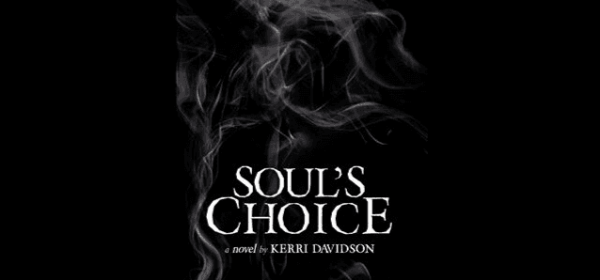Featured images - Soul's Choice a novel by Kerri Davidson. Book cover.