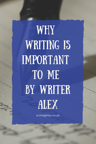 Why Writing is Important to Me by Writer Alex.  Writing Article.