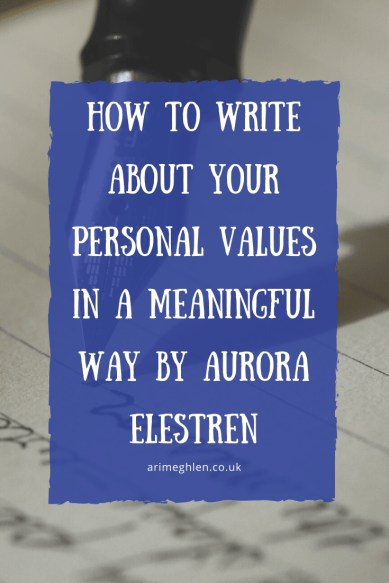 Banner - How to Write about your Personal Values in a meaningful way by Aurora Elestren.  Writing advice