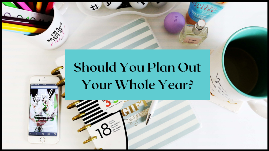 Should you plan out your whole year? | arimeghlen.co.uk
