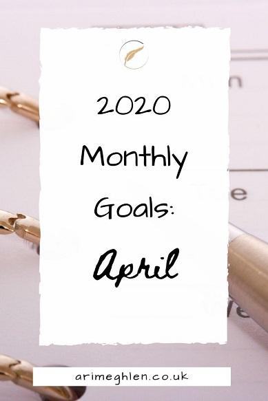 202 Monthly Goals: April. Background image of a pen and calendar. Ari Meghlen website