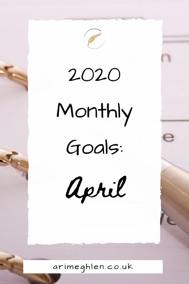 202 Monthly Goals: April. Background image of a pen and calendar. Ari Meghlen website
