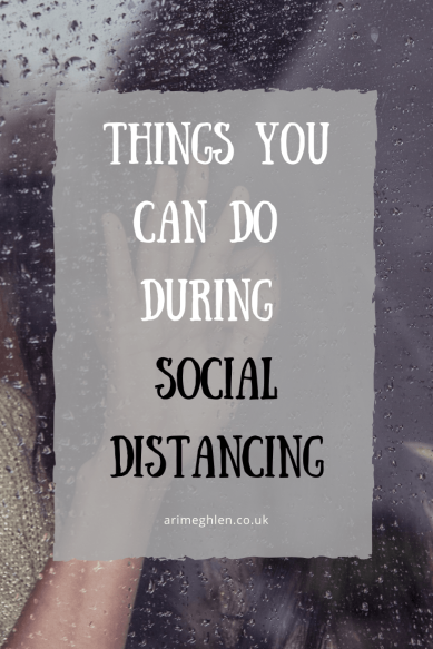 "Banner - Image of a woman looking through a rain covered window. Words ""Things you can do during social distancing""."