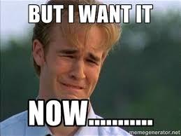 I want it now meme - crying man. Image by MemeGenerator.net