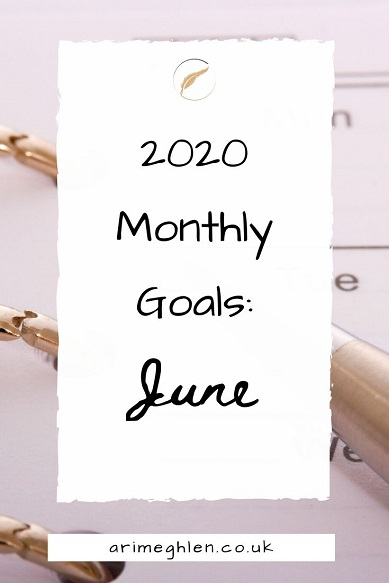 Banner - 2020 Monthly Goals: June.  Arimeghlen.co.uk.  Calendar image from Pixabay