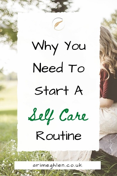 Banner - Why you need to start a self care routine.  AriMeghlen.co.uk.  Image from Pixabay