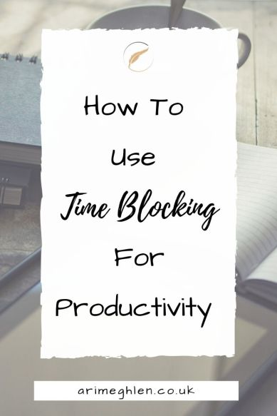 Banner - How To Use Time Blocking For Productivity.  Arimeghlen.co.uk