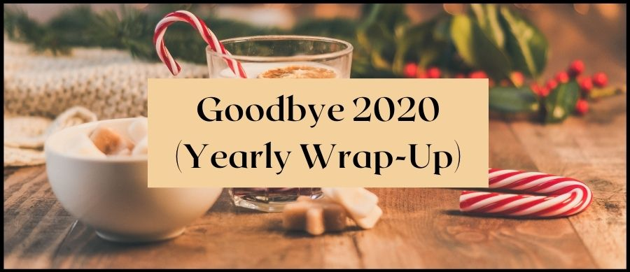 "Featured image reading ""Goodbye 2020 (yearly wrap-up)"" over image of cup of eggnog, sugar bowl and Christmas decorations"