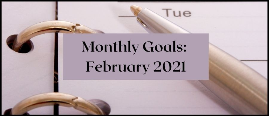 Monthly Goals: February 2021. Image of calendar and ballpoint pen