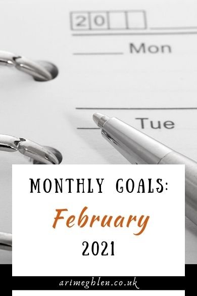 Monthly Goals: February 2021. arimeghlen.co.uk. Image of a calendar and pen