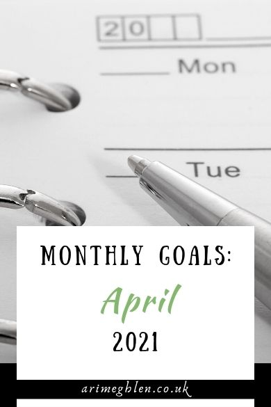 Monthly Goals: April 2021