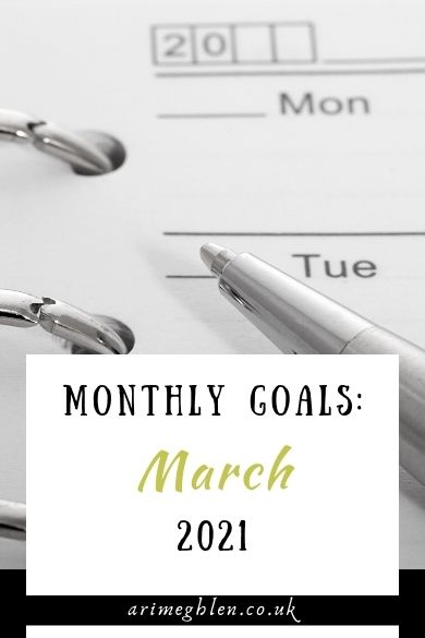 Monthly Goals: March 2021. Arimeghlen.co.uk. Image of calendar and pen