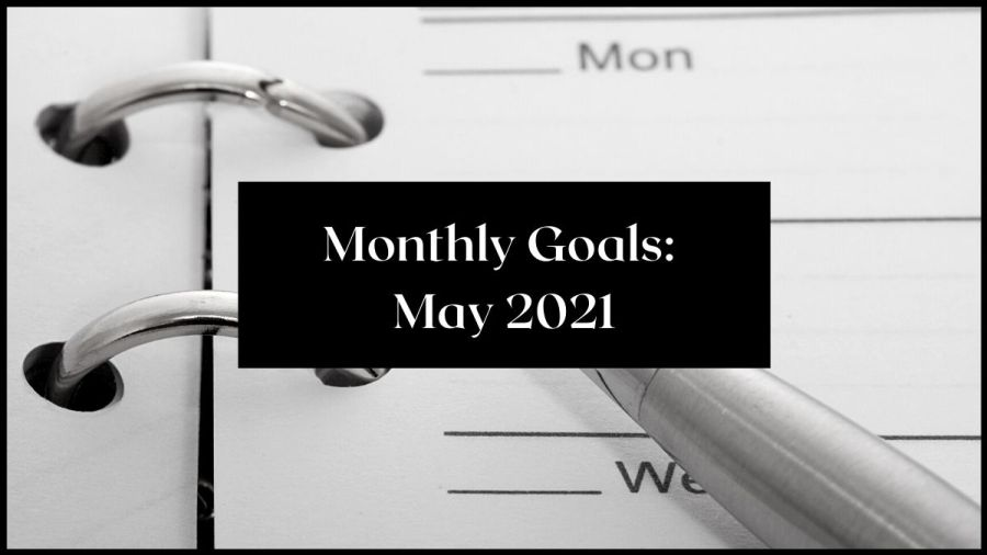 Monthly Goals: May 2021. Image of a calendar and pen