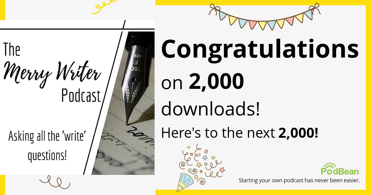 Congratulations on 2,000 downloads! Podbean | The Merry Writer Podcast